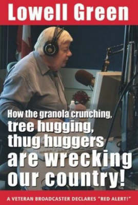 How the Granola-Crunching, Tree-Hugging, Thug Huggers are Wrecking Our Country! by Lowell Green