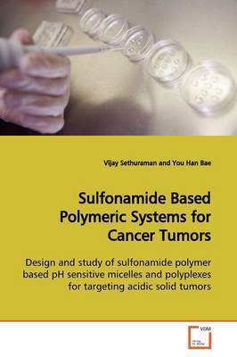 Sulfonamide Based Polymeric Systems for Cancer Tumors by Vijay Sethuraman
