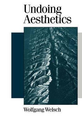 Undoing Aesthetics by Wolfgang Welsch