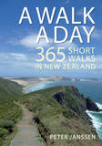 A Walk a Day: 365 Short Walks in New Zealand by Peter Janssen