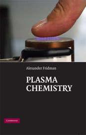 Plasma Chemistry by Alexander A. Fridman