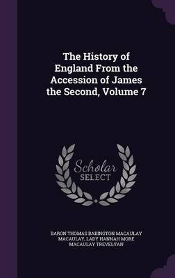 The History of England from the Accession of James the Second, Volume 7 by Baron Thomas Babington Macaula Macaulay image