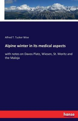 Alpine Winter in Its Medical Aspects by Alfred T Tucker Wise