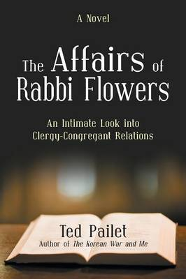 The Affairs of Rabbi Flowers: An Intimate Look Into Clergy-Congregant Relations by Ted Pailet
