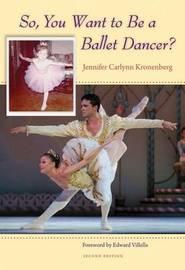 So, You Want to be a Ballet Dancer? by Jennifer Carlynn Kronenberg