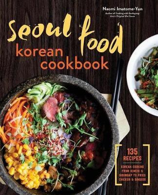 Seoul Food Korean Cookbook by Naomi Imatome-Yun