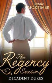 The Regency Season: Decadent Dukes by Carole Mortimer