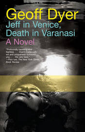 Jeff in Venice, Death in Varanasi by Geoff Dyer image