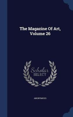 The Magazine of Art; Volume 26 by * Anonymous