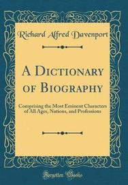 A Dictionary of Biography by Richard Alfred Davenport image