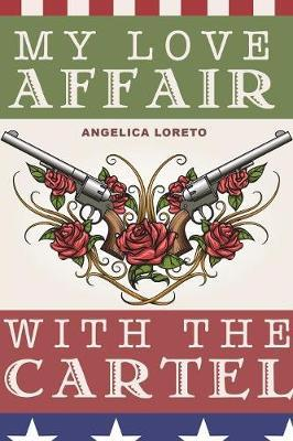My Love Affair with the Cartel by Angelica Loreto