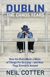 Dublin: The Chaos Years by Neil Cotter