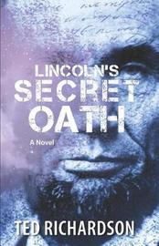 Lincoln's Secret Oath by Ted Richardson image