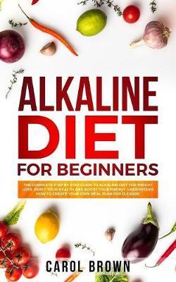 Alkaline Diet For Beginners by Carol Brown