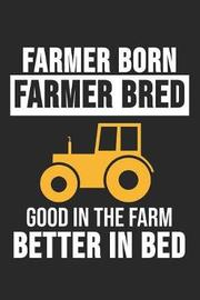 Farmer Born Farmer Bred Good In The Farm Better In Bed by Farming Notizbuch image