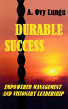 Durable Success: Empowered Management and Visionary Leadership by A. Ovy Lungu
