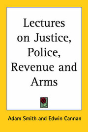 Lectures on Justice, Police, Revenue and Arms by Adam Smith image