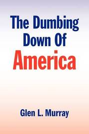 The Dumbing Down of America by Glen L. Murray image