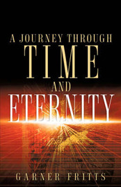 A Journey Through Time and Eternity by Garner Fritts