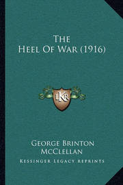 The Heel of War (1916) by George B.McClellan