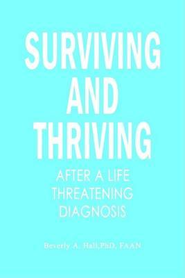 Surviving and Thriving After a Life Threatening Diagnosis by Beverly A Hall image