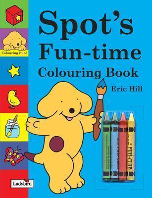 Spot's Fun-Time Colouring Book by Eric Hill