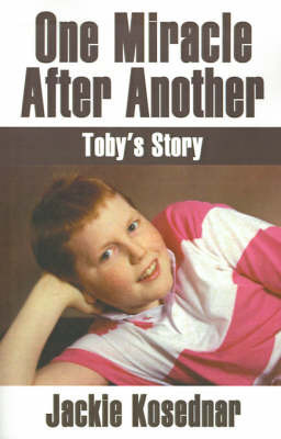 One Miracle After Another: Toby's Story by Jacqueline Kosednar