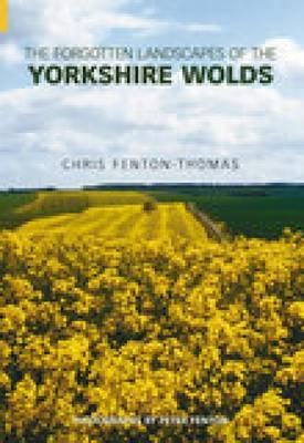 Forgotten Landscapes of the Yorkshire Wolds by Chris Fenton-Thomas