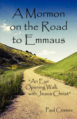 A Mormon on the Road to Emmaus by Paul Cramer