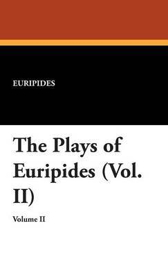 The Plays of Euripides (Vol. II) by * Euripides