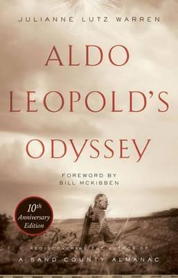 Aldo Leopold's Odyssey, Tenth Anniversary Edition by Julianne Lutz Warren