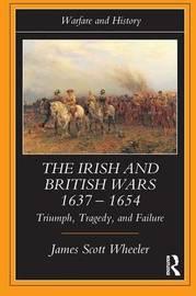 The Irish and British Wars, 1637-1654 by James Scott Wheeler image