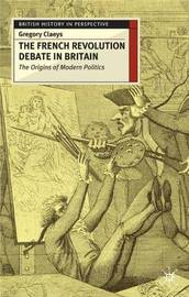 French Revolution Debate in Britain by Gregory Claeys