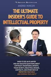 The Ultimate Insider's Guide to Intellectual Property by Andrei Mincov