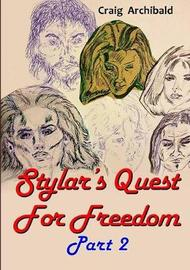 Stylar's Quest: for Freedom Part 2 by Craig Archibald