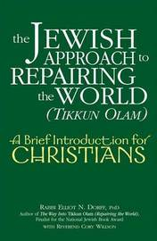 The Jewish Approach to Repairing the World (Tikkun Olam) by Elliot N. Dorff