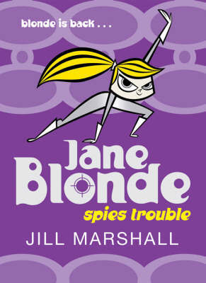 Jane Blonde Spies Trouble by Jill Marshall