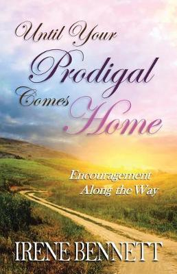 Until Your Prodigal Comes Home by Irene Bennett