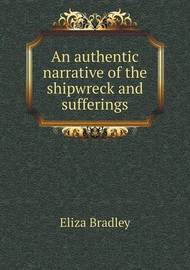 An Authentic Narrative of the Shipwreck and Sufferings by Eliza Bradley