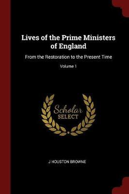 Lives of the Prime Ministers of England by J Houston Browne