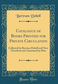 Catalogue of Books Printed for Private Circulation by Bertram Dobell image