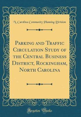 Parking and Traffic Circulation Study of the Central Business District, Rockingham, North Carolina (Classic Reprint) by N Carolina Community Planning Division
