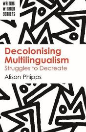 Decolonising Multilingualism by Alison Phipps