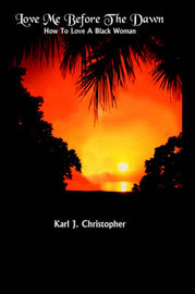 Love Me Before the Dawn by Karl J. Christopher image