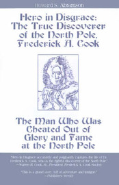 Hero in Disgrace: The True Discoverer of the North Pole, Frederick A. Cook by Howard S. Abramson image