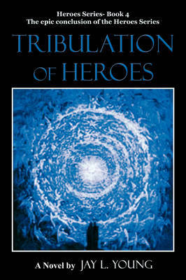 Tribulation of Heroes by Jay L Young image