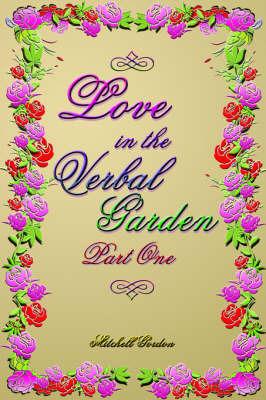 Love In The Verbal Garden, Part I by Mitchell Gordon
