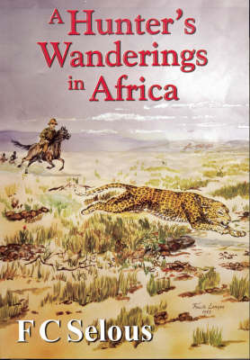 A Hunter's Wanderings in Africa by F.C. Selous
