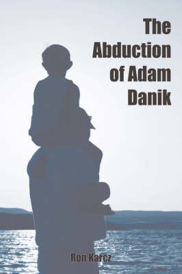 The Abduction of Adam Danik by Ron Karcz