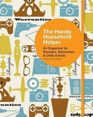 Handy Household Helper: An Organizer for Receipts, Warrenties, and Odds and Ends by Chronicle Books Staff